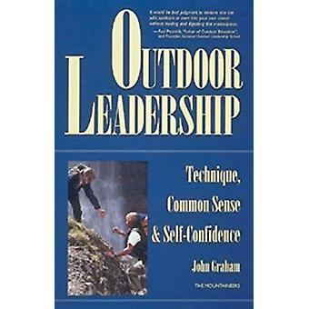 Outdoor Leadership - Technique - Common Sense and Self-confidence by J