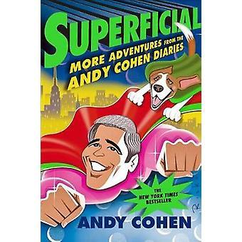 Superflicial - fler äventyr från Andy Cohen dagböckerna av Andy Coh