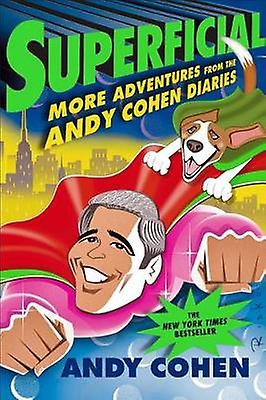 Superflicial - More Adventures from the Andy Cohen Diaries by Andy Coh