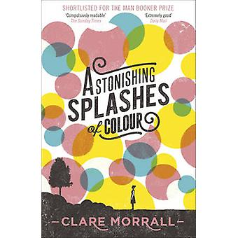 Astonishing Splashes of Colour by Clare Morrall - 9781444780314 Book