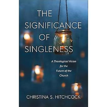 The Significance of Singleness - A Theological Vision for the Future o
