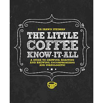 The Little Coffee Know-it-All - A Miscellany for Growing - Roasting -