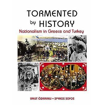 Tormented by History - Nationalism in Greece and Turkey by Umut Ozkiri