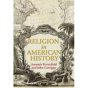 Religie in de Amerikaanse geschiedenis door Amanda Porterfield - John Corrigan-