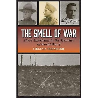 The Smell of War - Three Americans in the Trenches of World War I by V