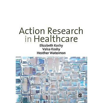 Action Research in Healthcare by Elizabeth Koshy - Valsa Koshy - Heat