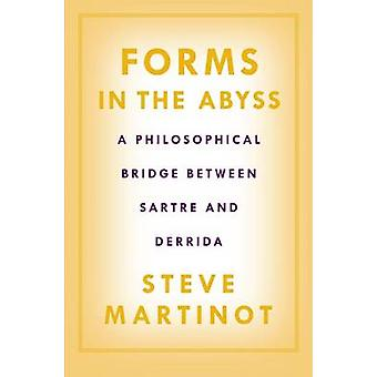 Forms in the Abyss - A Philosophical Bridge Between Sartre and Derrida