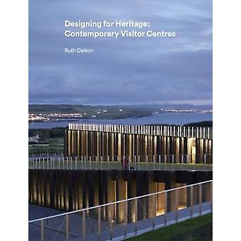 Designing for Heritage - Contemporary Visitor Centres - 2018 by Ruth Da