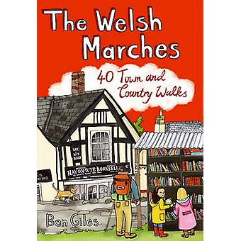 The Welsh Marches - 40 Town and Country Walks by Ben Giles - 978190702