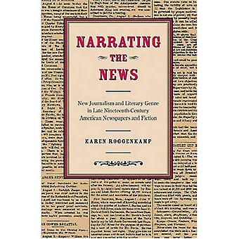 Narrating the News: New Journalism and Literary Genre in Late-nineteenth-century American Newspapers and Fiction