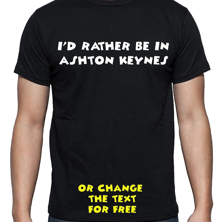 I'd Rather Be In Ashton keynes Black Hand Printed T shirt