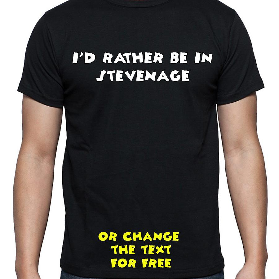 I'd Rather Be In Stevenage Black Hand Printed T shirt