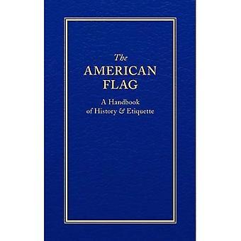 American Flag: A Handbook of History & Etiquette (Little Books of Wisdom)