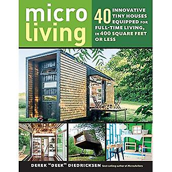 Micro Living: 40 Innovative � Tiny Houses Equipped for Full-Time Living, in 400 Square Feet or Less
