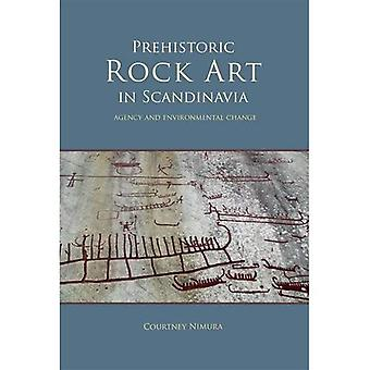 Prehistoric rock art in Scandinavia : Agency and Environmental Change (Swedish Rock Art Research 4)