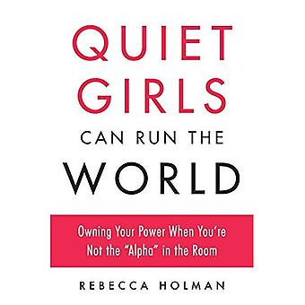 Quiet Girls Can Run the World: Owning Your Power When You're Not the \