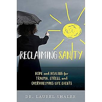 Reclaiming Sanity: Hope and� Healing for Trauma, Stress, and Overwhelming Life Events
