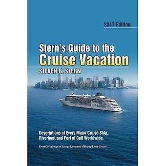 Stern's Guide to the Cruise Vacation: 2017 Edition: Descriptions of Every Major Cruise Ship, Riverboat and Port of Call� Worldwide.
