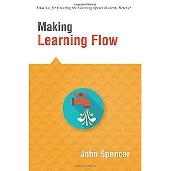 Making Learning Flow: Instruction and Assessment Strategies That Empower Students to Love Learning and Reach New Levels of Achievement (Solutions)