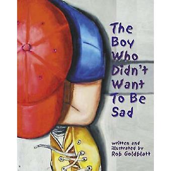 De jongen die Didnt willen worden Sad door Rob Goldblatt & Rob Goldblatt