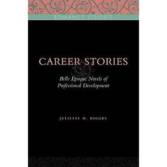 Career Stories Belle poque Novels of Professional Development by Rogers & Juliette M.