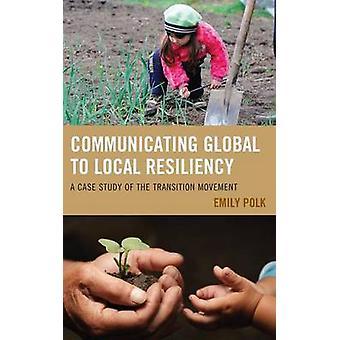Kommunicera globalt för lokala Resiliency en fallstudie av övergången rörelsen av Polk & Emily
