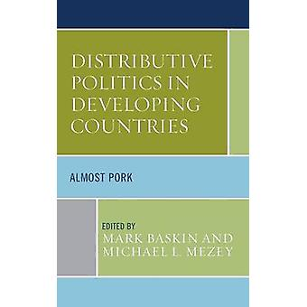 Distributive Politics in Developing Countries Almost Pork by Baskin & Mark