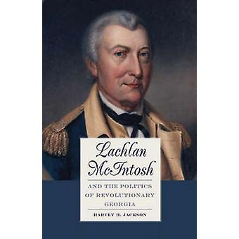Lachlan McIntosh and the Politics of revolutionäre Georgien von Jackson & Harvey H. & III