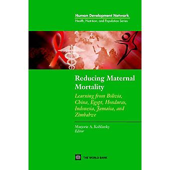 Réduire la mortalité maternelle apprendre Bolivie Chine Egypte Indonésie de Honduras Jamaïque et au Zimbabwe par Koblinsky & Marjorie A.