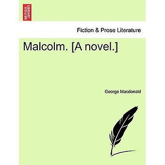 Malcolm. A novel. by Macdonald & George