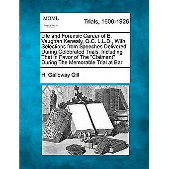 Leben und forensische Karriere von E. Vaughan Kenealy Q.C. L.L.D. Mit einer Auswahl von reden während der berühmten Studien einschließlich zugunsten des Klägers während der denkwürdigen Verhandlung bei B durch Gill & H. Galloway
