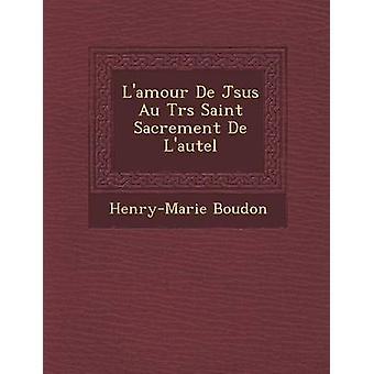 Lamour De Jsus Au Trs Saint Sacrement De Lautel ved Boudon & HenryMarie