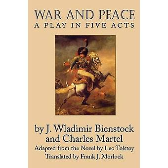 War and Peace A Play in Five Acts by Bienstock & J. Wladimir
