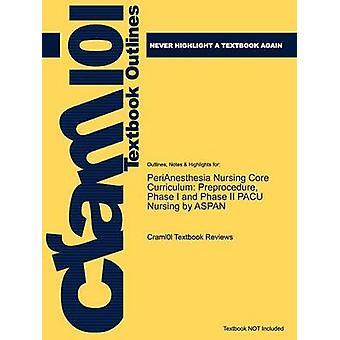Studyguide per Perianesthesia Core Curriculum Preprocedure di professione d'infermiera di fase I e fase II Pacu infermieristica da Aspan ISBN 9781416051930 di Cram101 libro recensioni