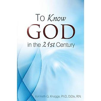 To Know God in the 21st Century by Knaggs & Kenneth G.