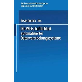 Die Wirtschaftlichkeit automatisierter Datenverarbeitungssysteme av Grochla & Erwin