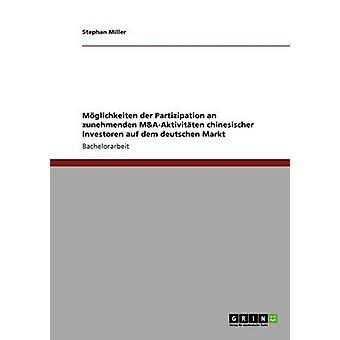 Mglichkeiten der Partizipation an zunehmenden MAAktivitten chinesischer Investoren auf dem deutschen Markt by Miller & Stephan