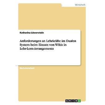 Anforderungen einer Lehrkrfte Im Dualen System Beim Einsatz von Wikis im LehrLernArrangements von Lwenstein & Katharina