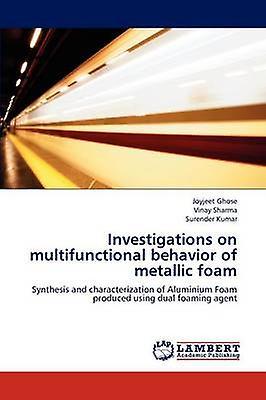 Investigations on Multifunctional Behavior of Metallic Foam by Ghose & Joyjeet