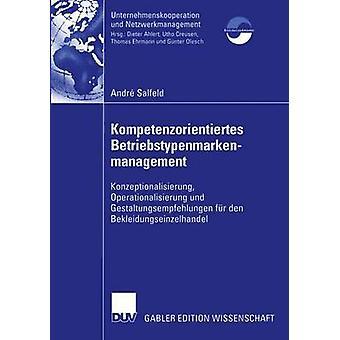 Kompetenzorientiertes Betriebstypenmarkenmanagement  Konzeptionalisierung Operationalisierung und Gestaltungsempfehlungen fr den Bekleidungseinzelhandel by Salfeld & Andr