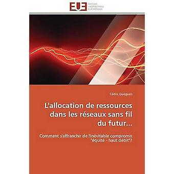 Lallocation de ressources dans les rseaux sans fil du futur... by GUEGUENC