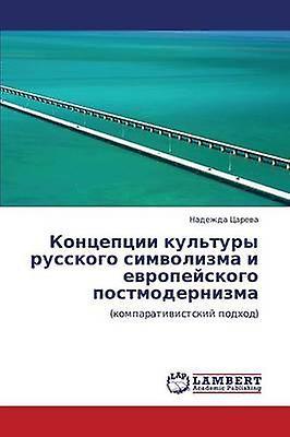 Kontseptsii Kultury Russkogo Simvolizma I Evropeyskogo Postmodernizma by Tsareva Nadezhda
