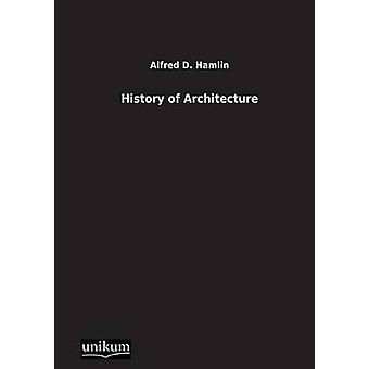 History of Architecture by Hamlin & Alfred D.