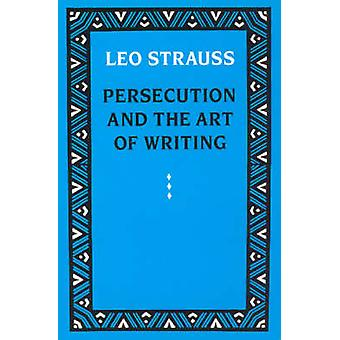 Persecution and the Art of Writing by Leo Strauss - 9780226777115 Book