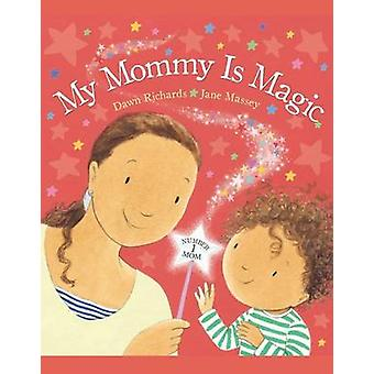 My Mommy Is Magic by Dawn Richards - Jane Massey - 9780764167577 Book