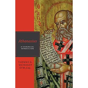 Athansius - A Theological Introduction by Thomas G. Weinandy - 9780813