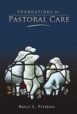Foundation&s of Pastoral Care by Bruce L Petersen - 9780834123052 Book