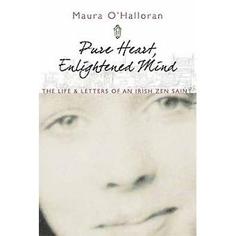 Pure Heart - Enlightened Mind - The Life and Letters of an Irish Zen S
