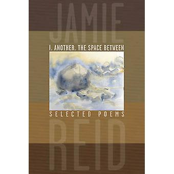 I - Another - the Space Between - Selected Poems by Jamie Reid - 97808