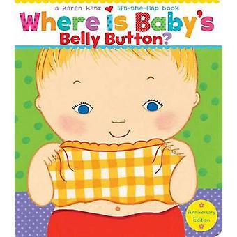 Where Is Baby's Belly Button? (10th) by Karen Katz - Karen Katz - 978